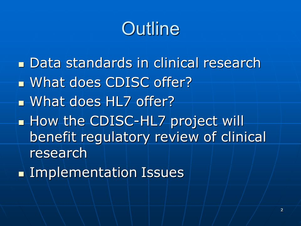 Outline Data standards in clinical research What does CDISC offer