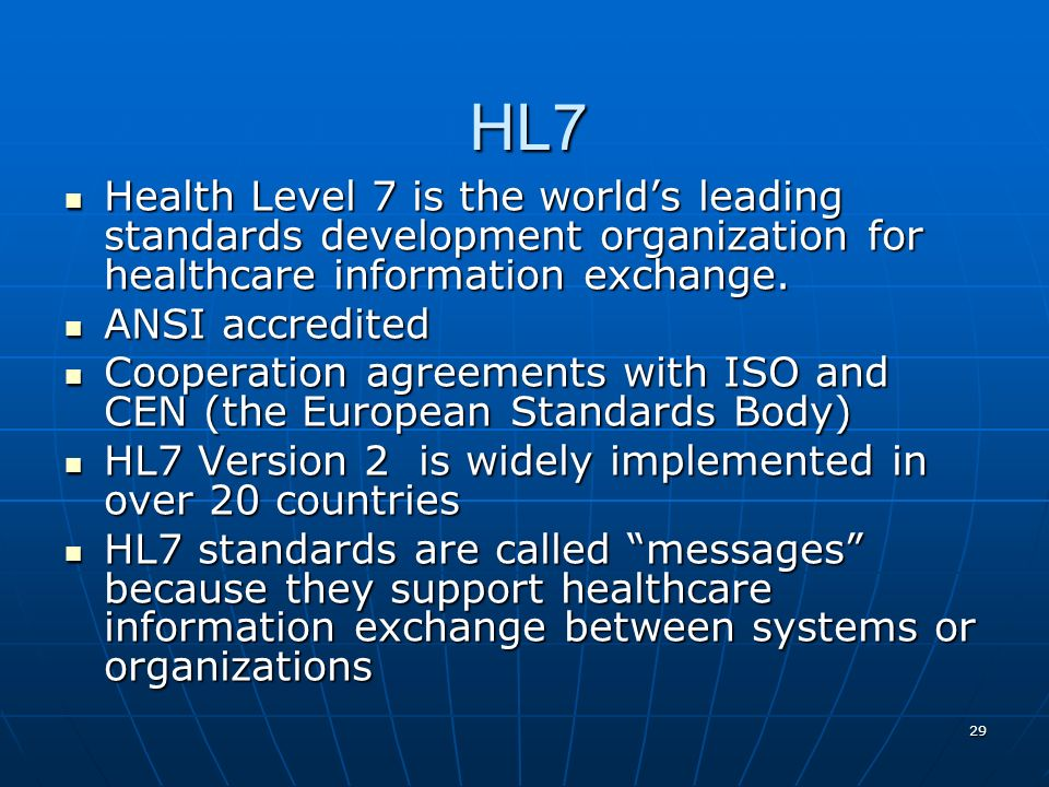 HL7 Health Level 7 is the world's leading standards development organization for healthcare information exchange.