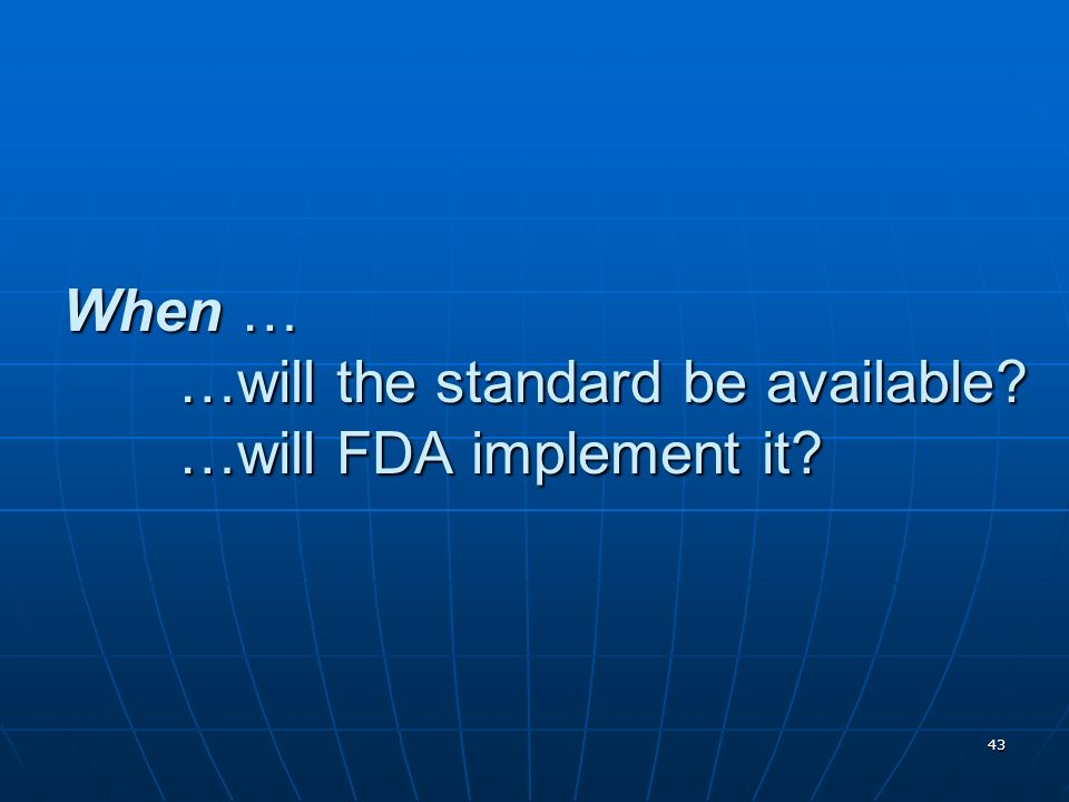 When … …will the standard be available …will FDA implement it