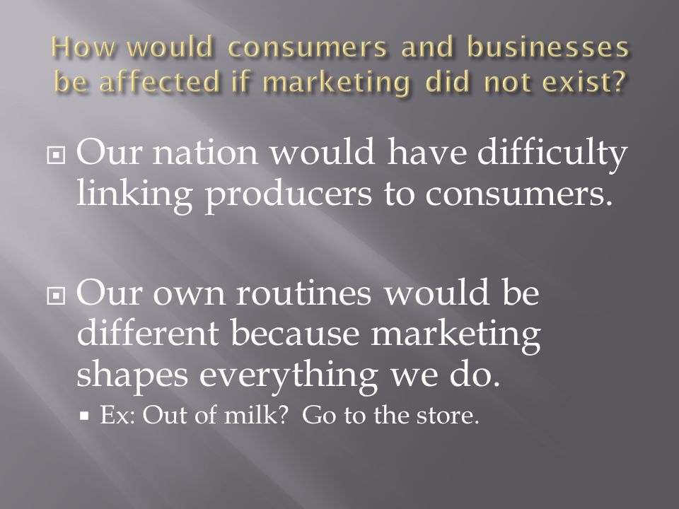Our nation would have difficulty linking producers to consumers.