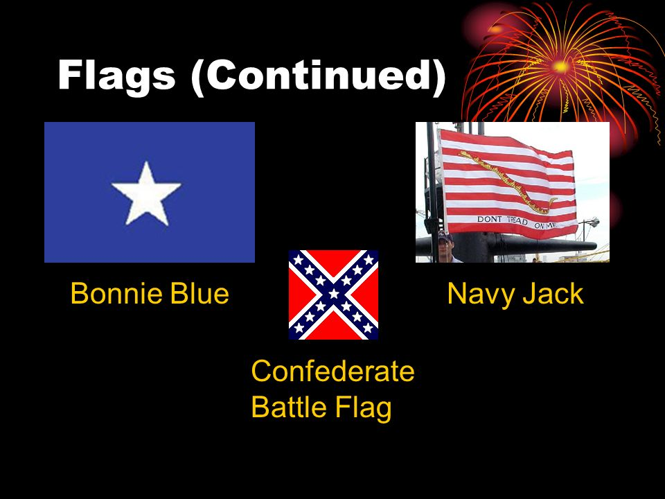 Flags (Continued) Bonnie Blue Navy Jack Confederate Battle Flag