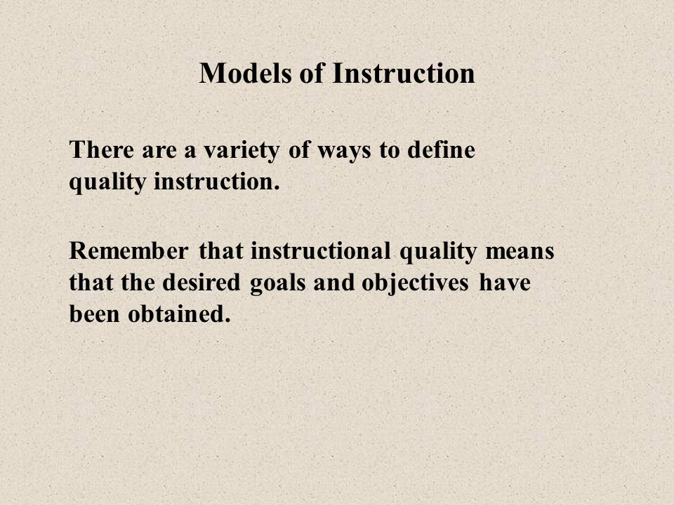 Models of Instruction There are a variety of ways to define quality instruction.