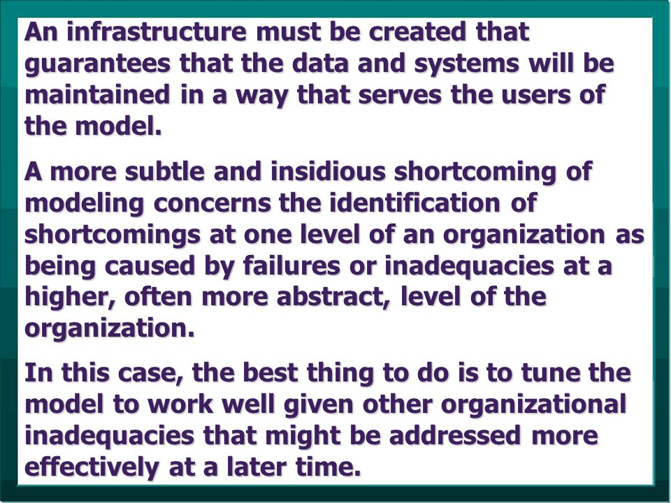 An infrastructure must be created that guarantees that the data and systems will be maintained in a way that serves the users of the model.