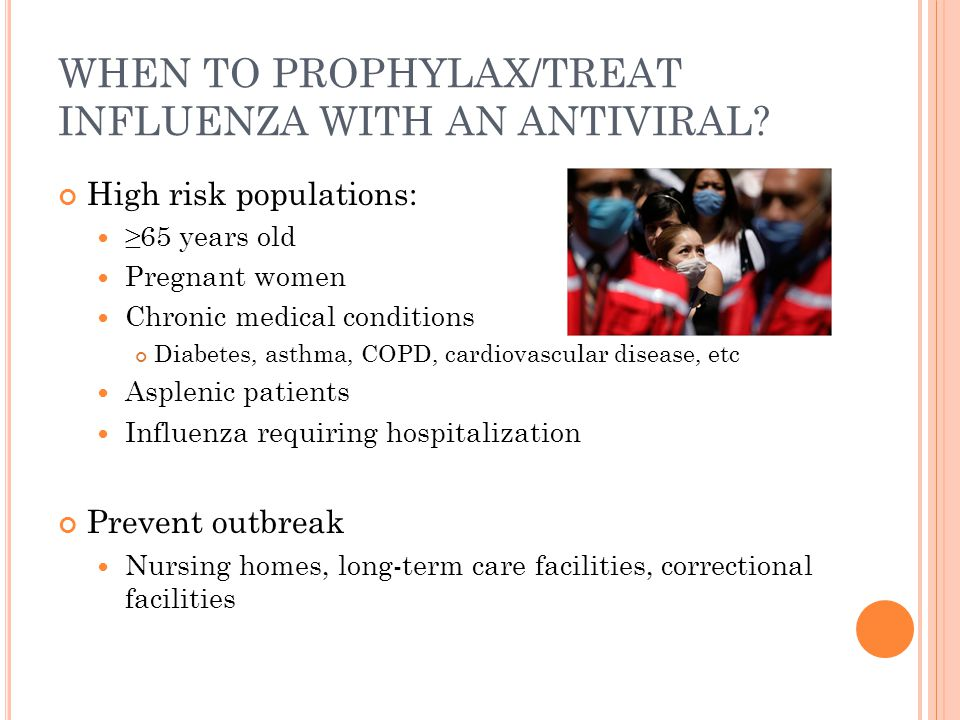 WHEN TO PROPHYLAX/TREAT INFLUENZA WITH AN ANTIVIRAL
