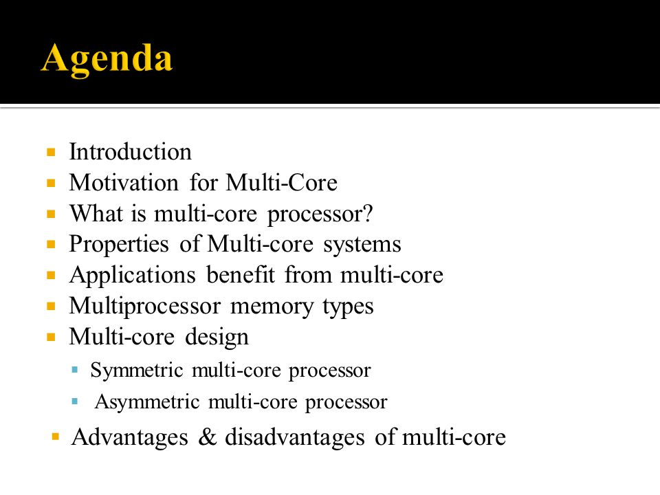 Agenda Introduction Motivation for Multi-Core