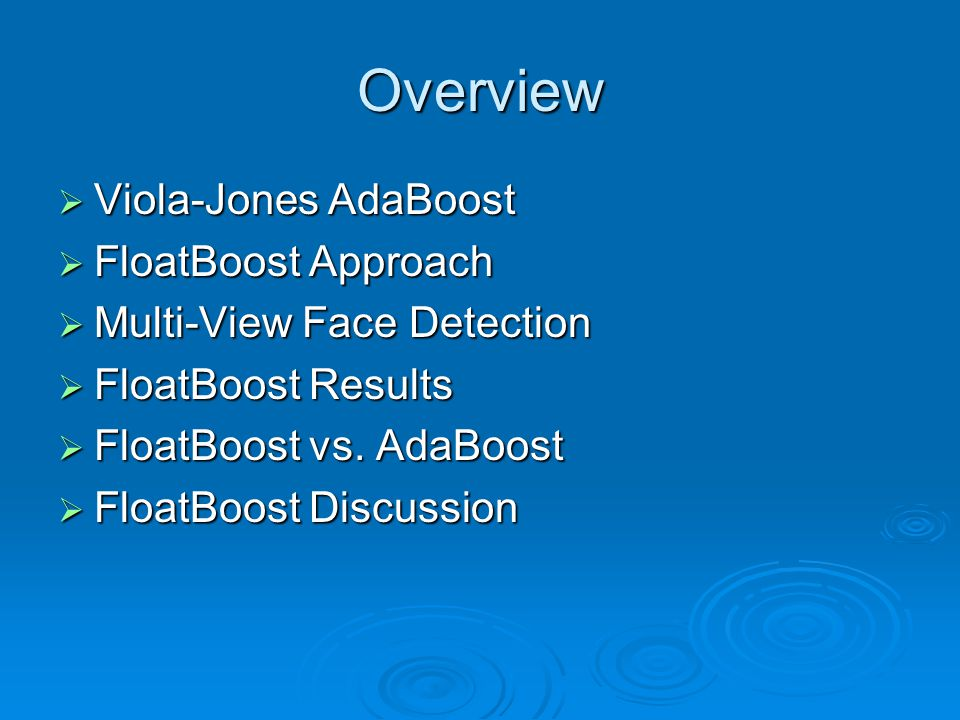 Overview Viola-Jones AdaBoost FloatBoost Approach