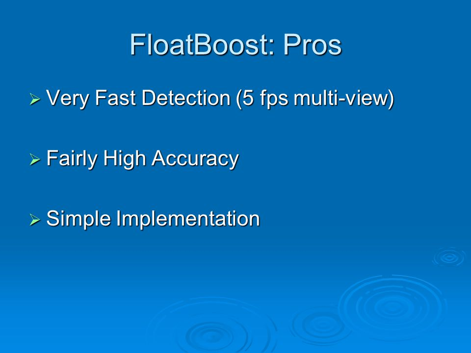 FloatBoost: Pros Very Fast Detection (5 fps multi-view)