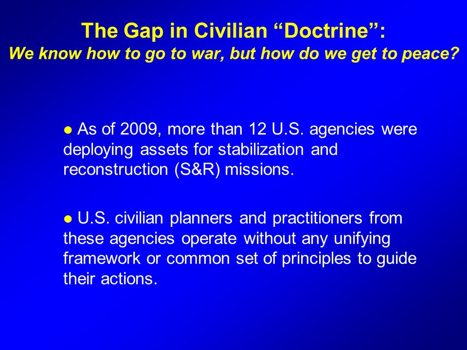 The Gap in Civilian Doctrine : We know how to go to war, but how do we get to peace