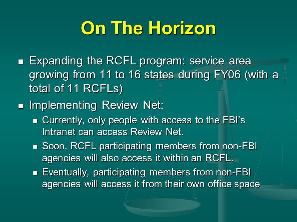 On The Horizon Expanding the RCFL program: service area growing from 11 to 16 states during FY06 (with a total of 11 RCFLs)