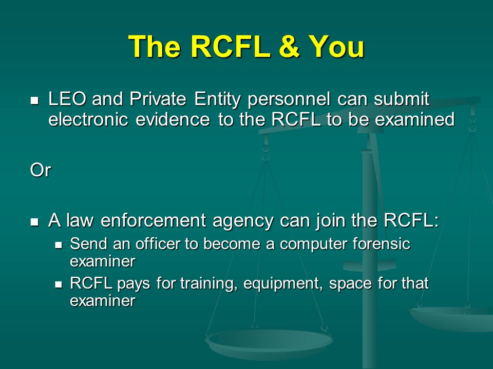 The RCFL & You LEO and Private Entity personnel can submit electronic evidence to the RCFL to be examined.