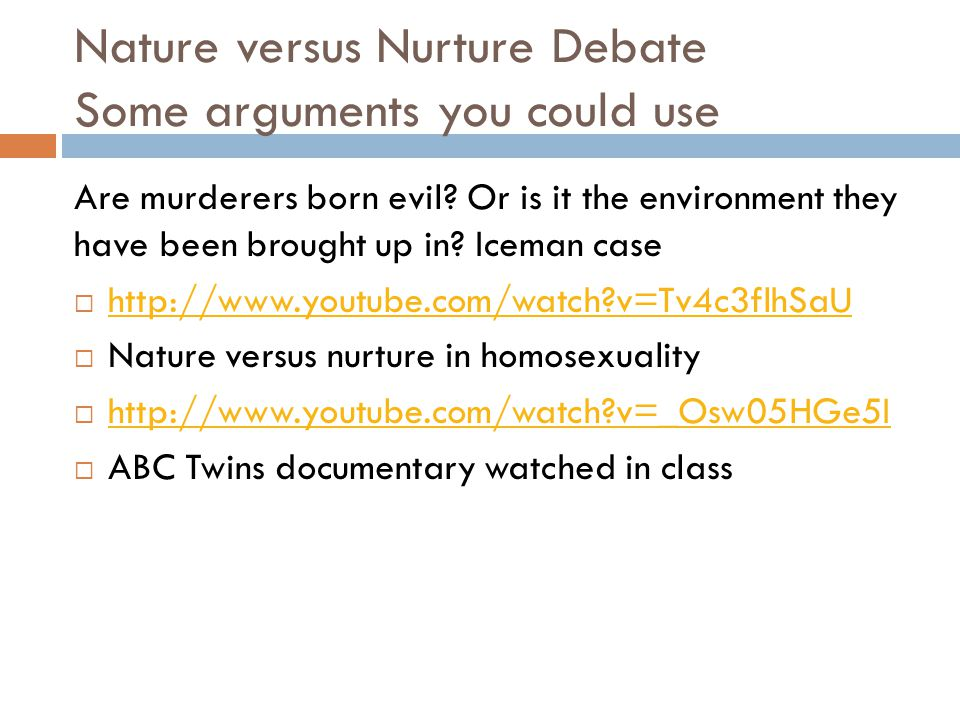 the nature nurture - debate essay Essays related to the nature vs nurture debate the debate concerning 'nature vs nurture' is one of three controversial issues argued when psychologists talk of human development.