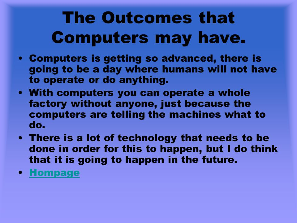 The Outcomes that Computers may have.