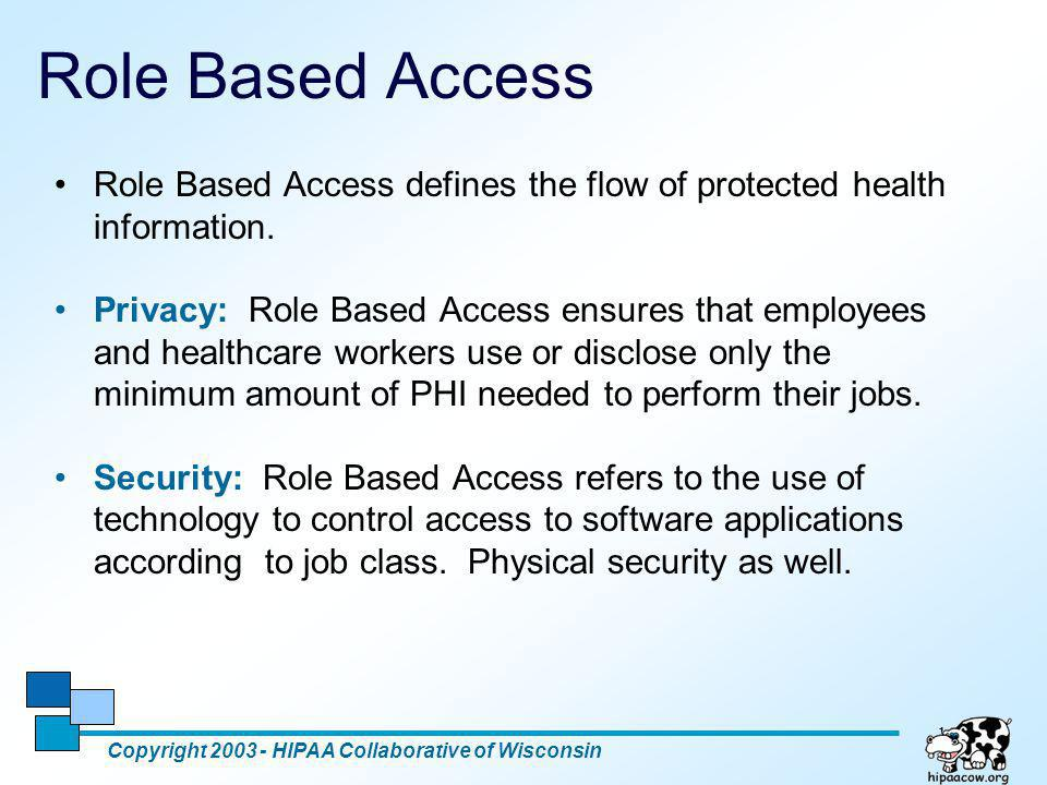Role Based Access Role Based Access defines the flow of protected health information.