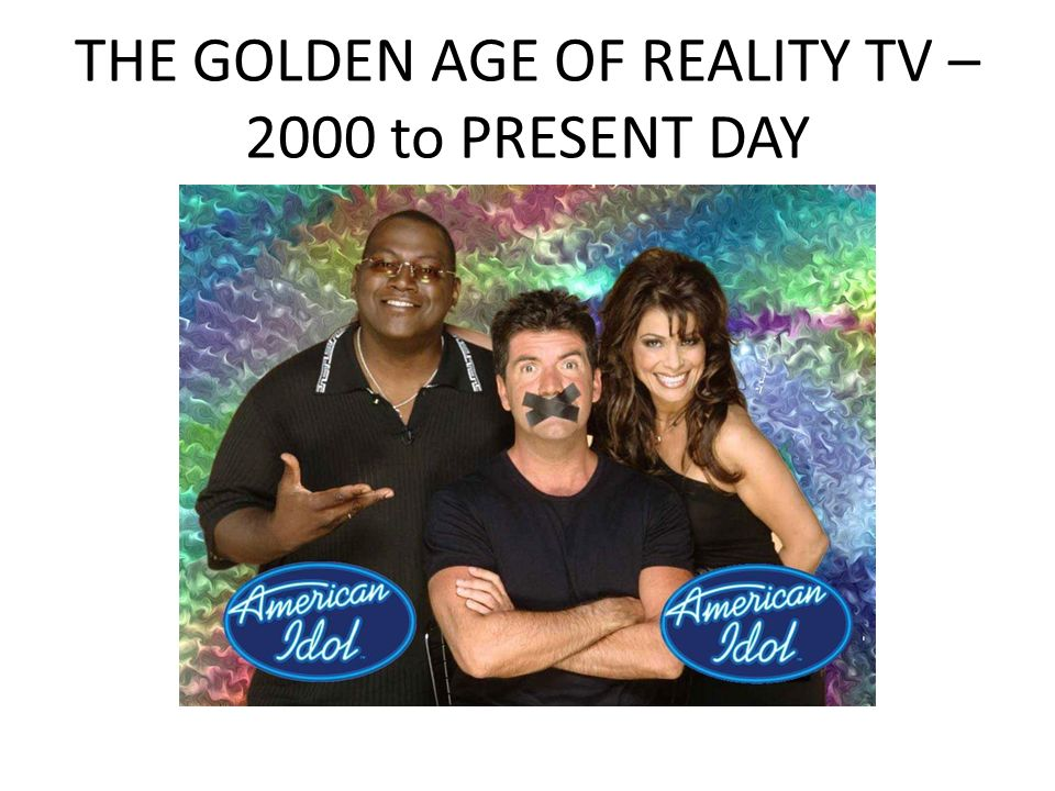 THE GOLDEN AGE OF REALITY TV – 2000 to PRESENT DAY