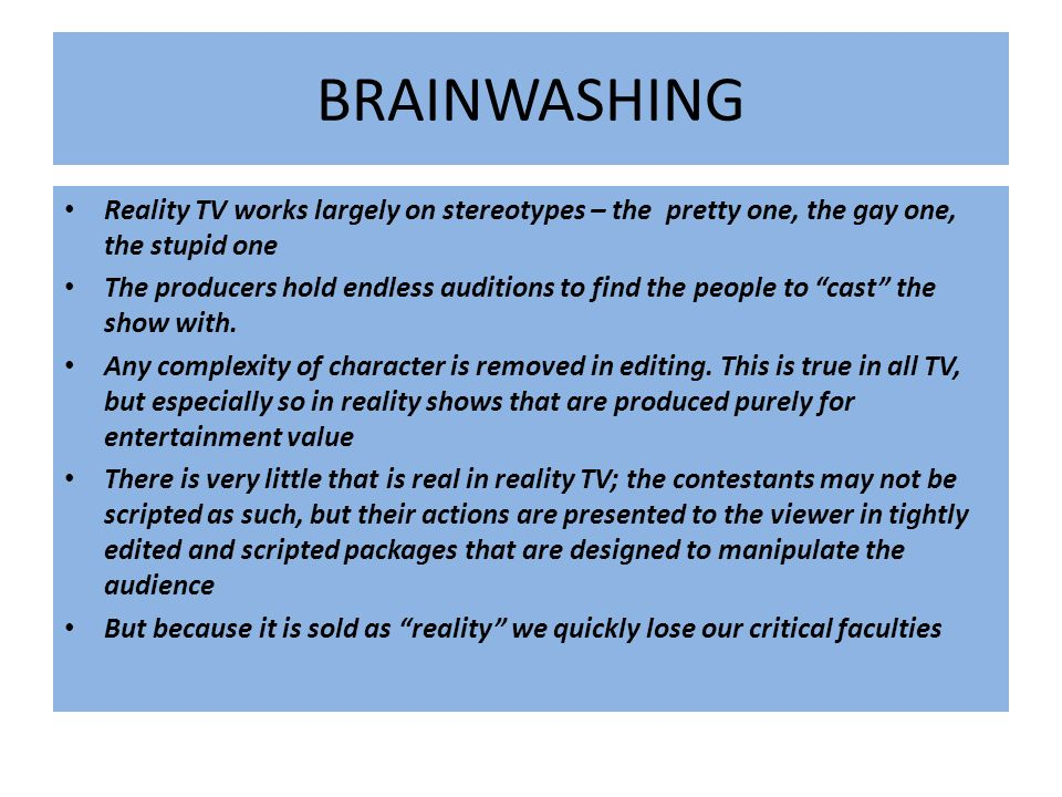 BRAINWASHING Reality TV works largely on stereotypes – the pretty one, the gay one, the stupid one.
