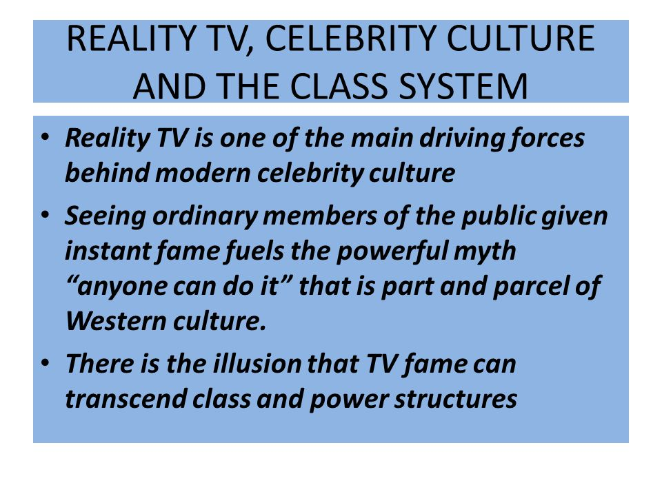 REALITY TV, CELEBRITY CULTURE AND THE CLASS SYSTEM