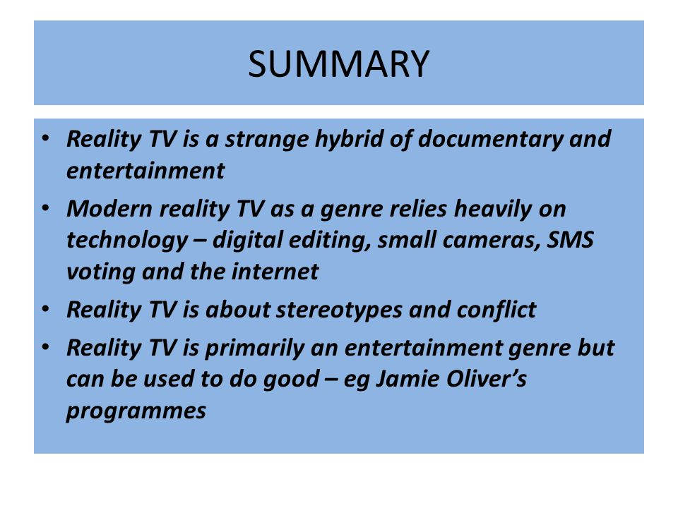 SUMMARY Reality TV is a strange hybrid of documentary and entertainment.