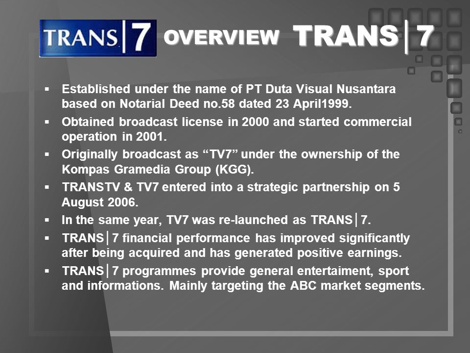 TRANS│7 OVERVIEW. Established under the name of PT Duta Visual Nusantara based on Notarial Deed no.58 dated 23 April1999.