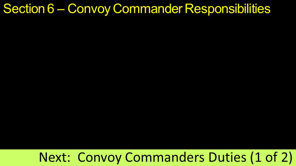 Section 6 – Convoy Commander Responsibilities