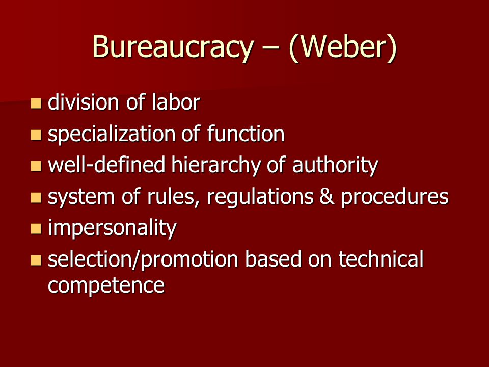 Bureaucracy – (Weber) division of labor specialization of function
