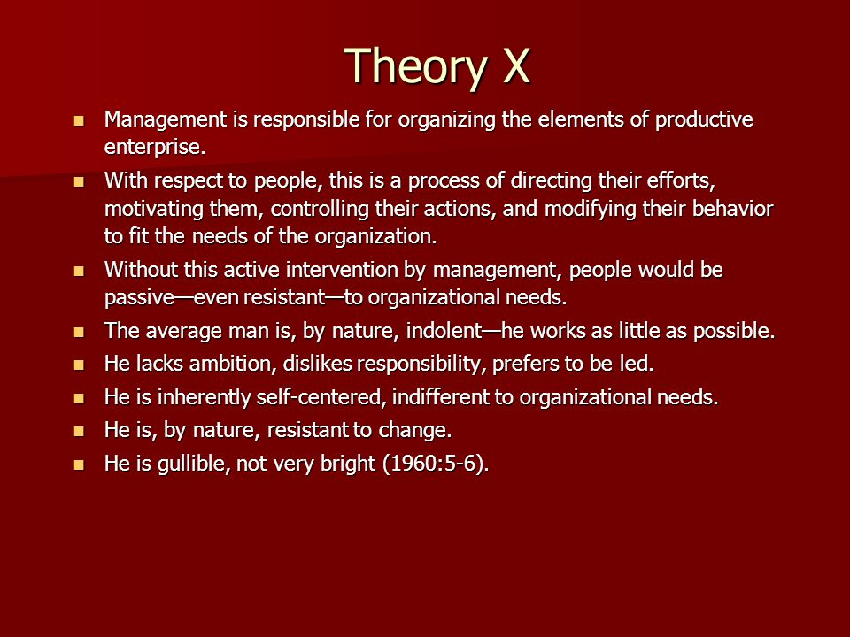 Theory X Management is responsible for organizing the elements of productive enterprise.
