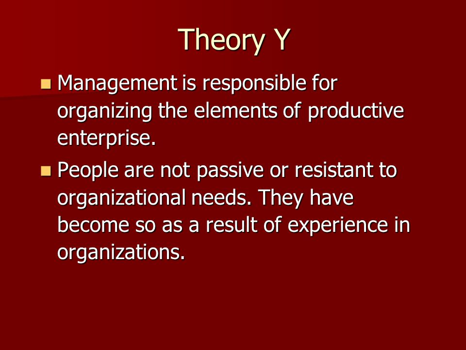 Theory Y Management is responsible for organizing the elements of productive enterprise.