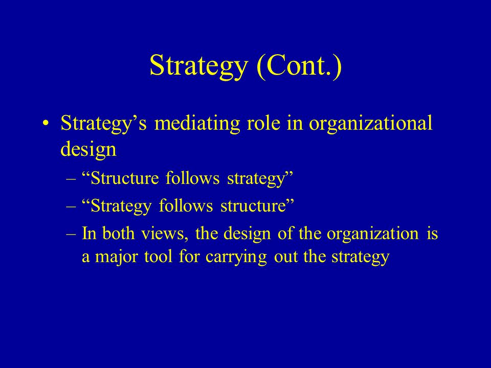 Strategy (Cont.) Strategy's mediating role in organizational design
