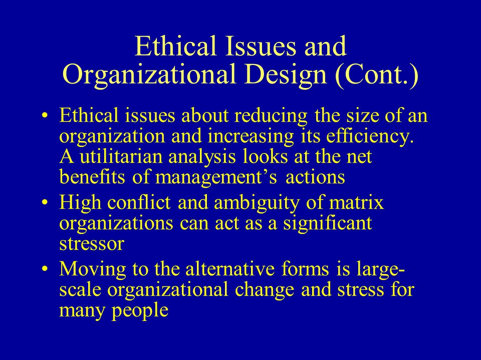 Ethical Issues and Organizational Design (Cont.)