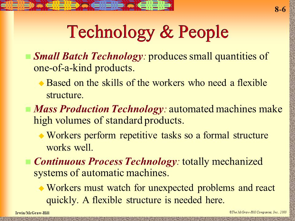 Technology & People Small Batch Technology: produces small quantities of one-of-a-kind products.