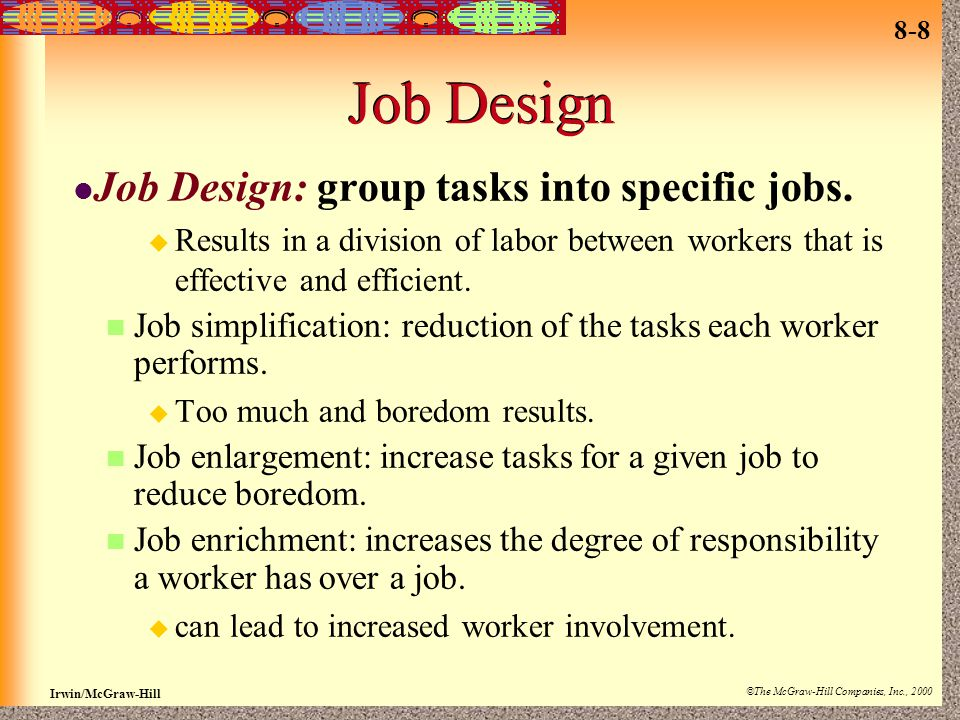 Job Design Job Design: group tasks into specific jobs.
