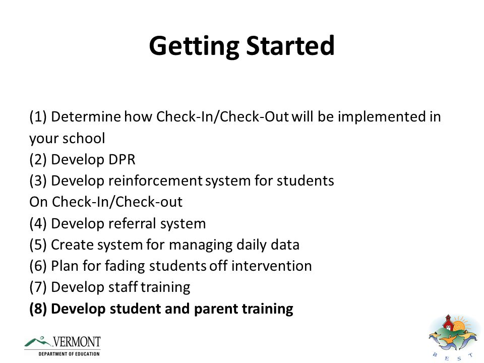 Getting Started (1) Determine how Check-In/Check-Out will be implemented in. your school. (2) Develop DPR.