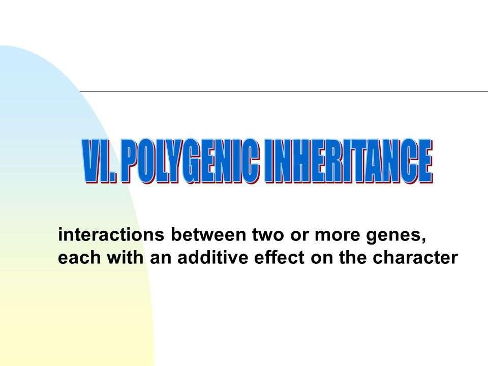VI. POLYGENIC INHERITANCE