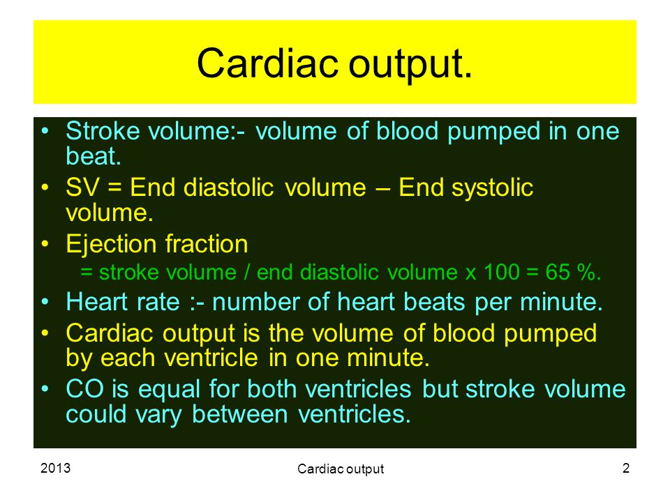 Cardiac output. Stroke volume:- volume of blood pumped in one beat.