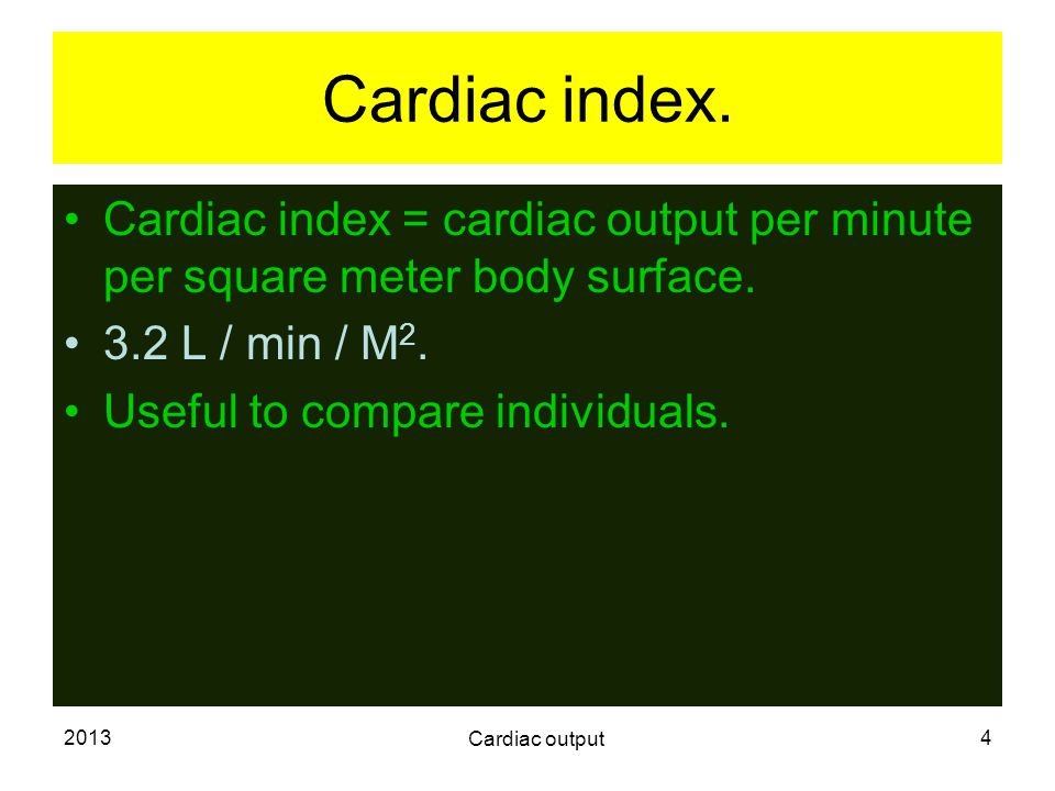 Cardiac index. Cardiac index = cardiac output per minute per square meter body surface. 3.2 L / min / M2.