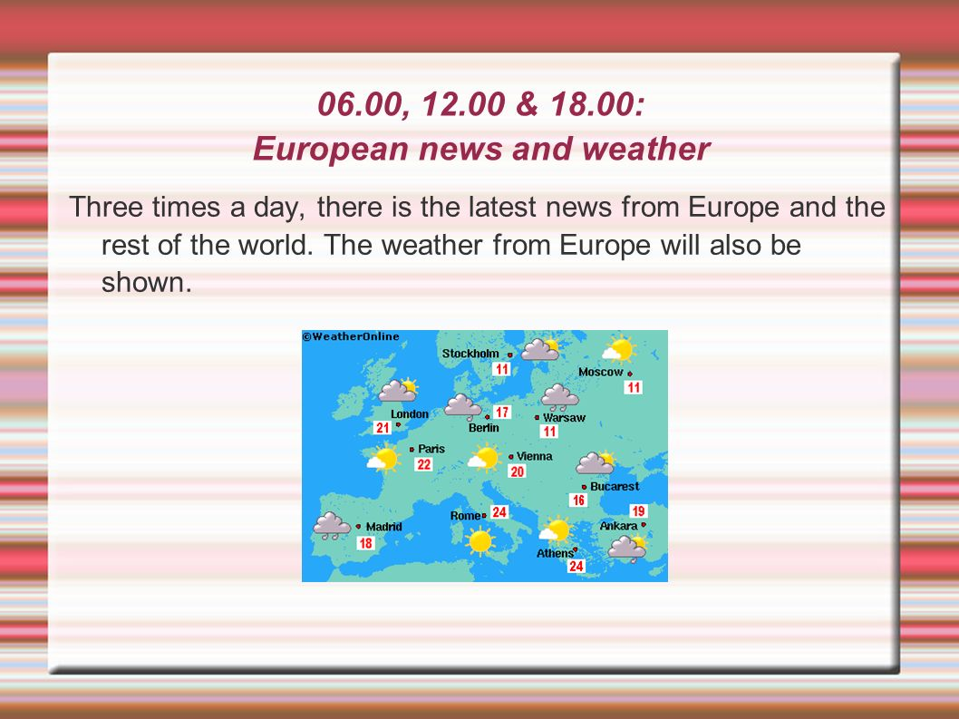06.00, 12.00 & 18.00: European news and weather