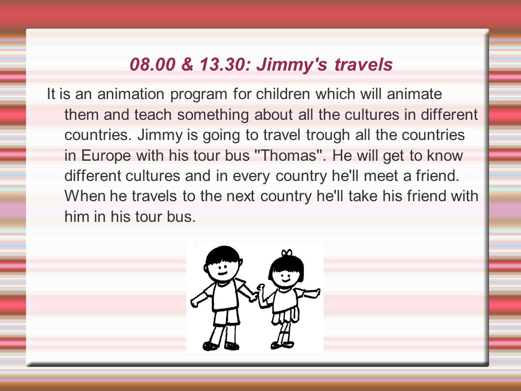 08.00 & 13.30: Jimmy s travels