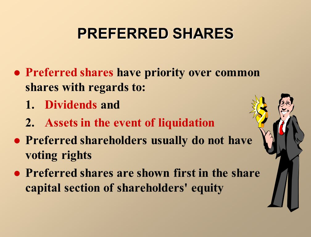 PREFERRED SHARES Preferred shares have priority over common shares with regards to: 1. Dividends and.