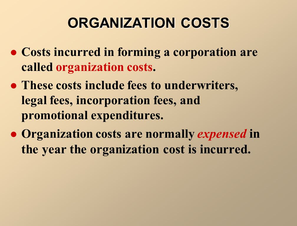 ORGANIZATION COSTS Costs incurred in forming a corporation are called organization costs.