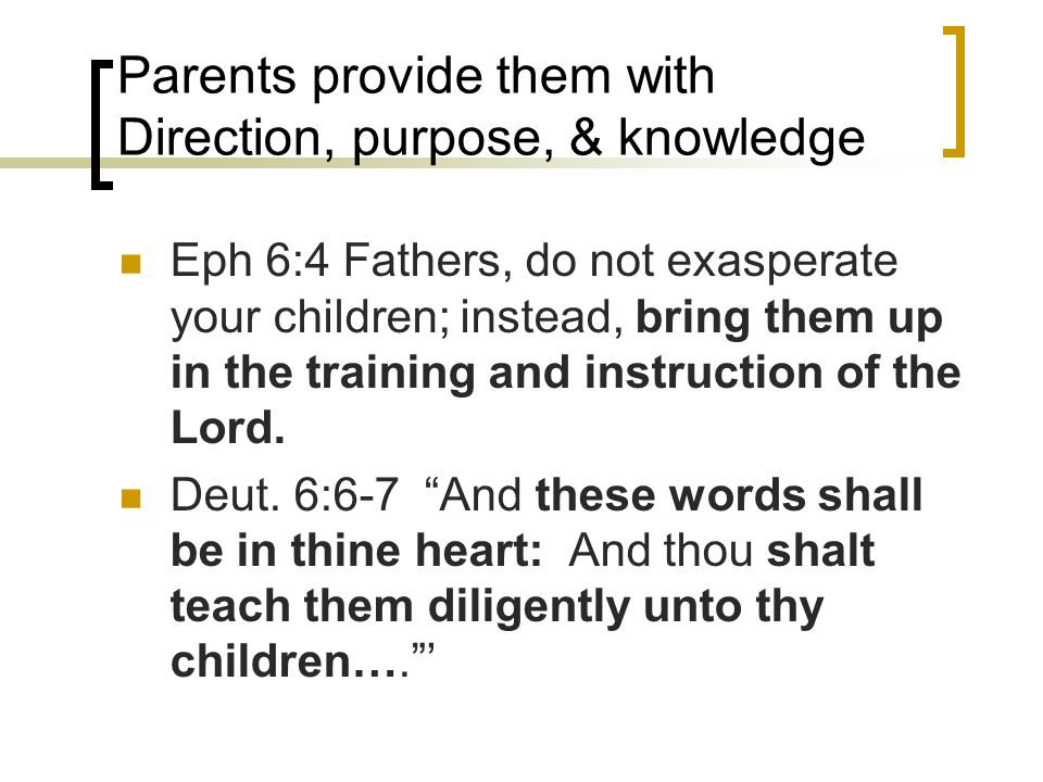 Parents provide them with Direction, purpose, & knowledge