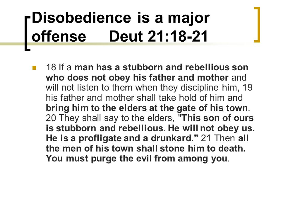 Disobedience is a major offense Deut 21:18-21