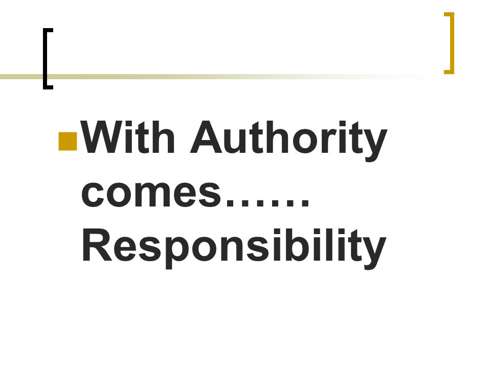 With Authority comes…… Responsibility
