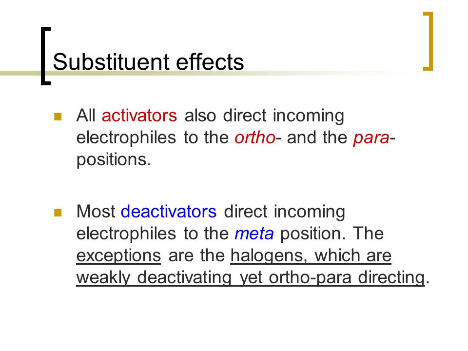 Substituent effects All activators also direct incoming electrophiles to the ortho- and the para-positions.