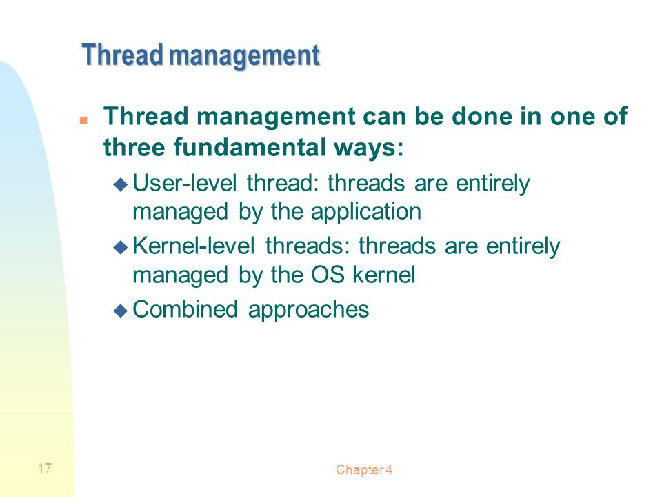 Thread management Thread management can be done in one of three fundamental ways: User-level thread: threads are entirely managed by the application.