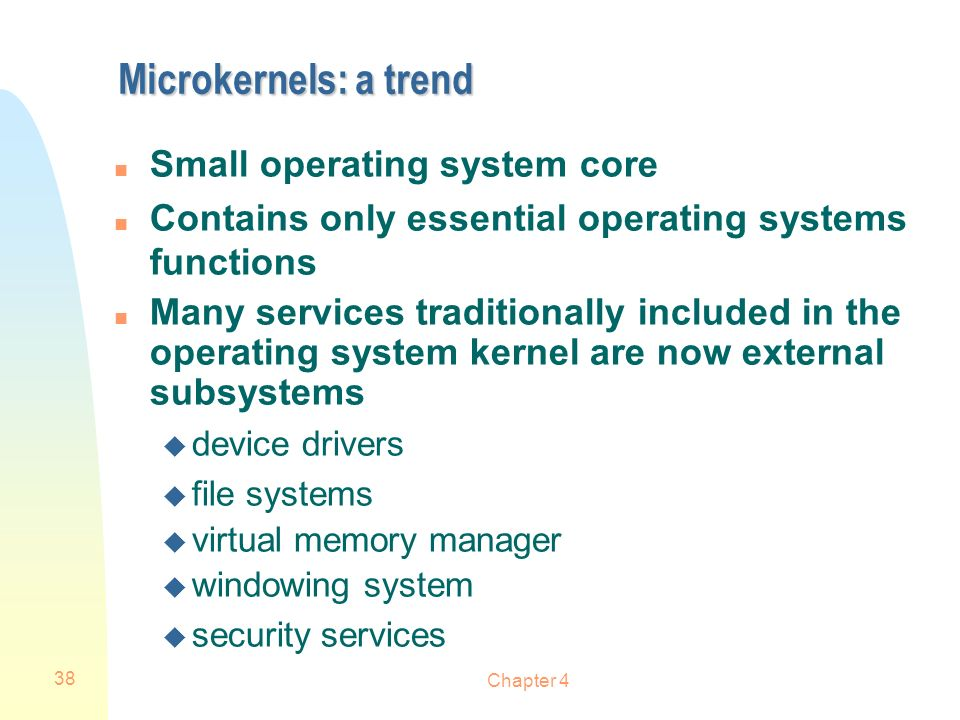 Microkernels: a trend Small operating system core
