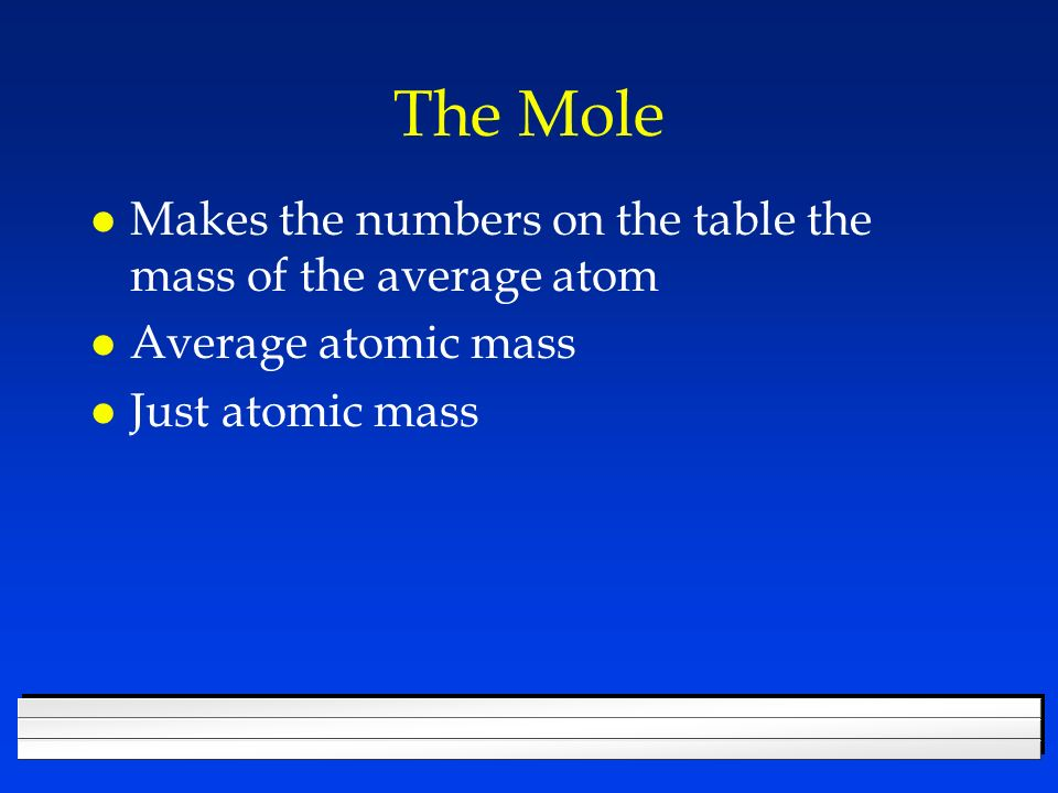 The Mole Makes the numbers on the table the mass of the average atom