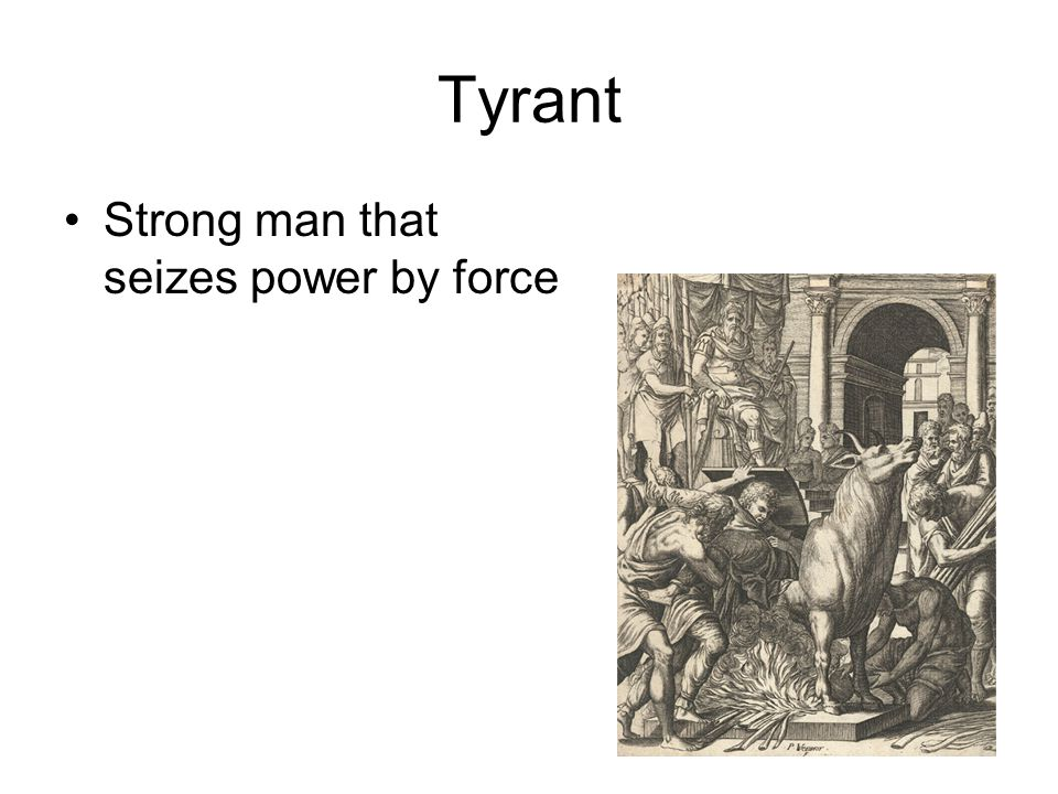 Tyrant Strong man that seizes power by force