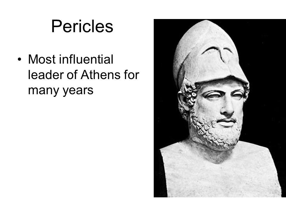 Pericles Most influential leader of Athens for many years