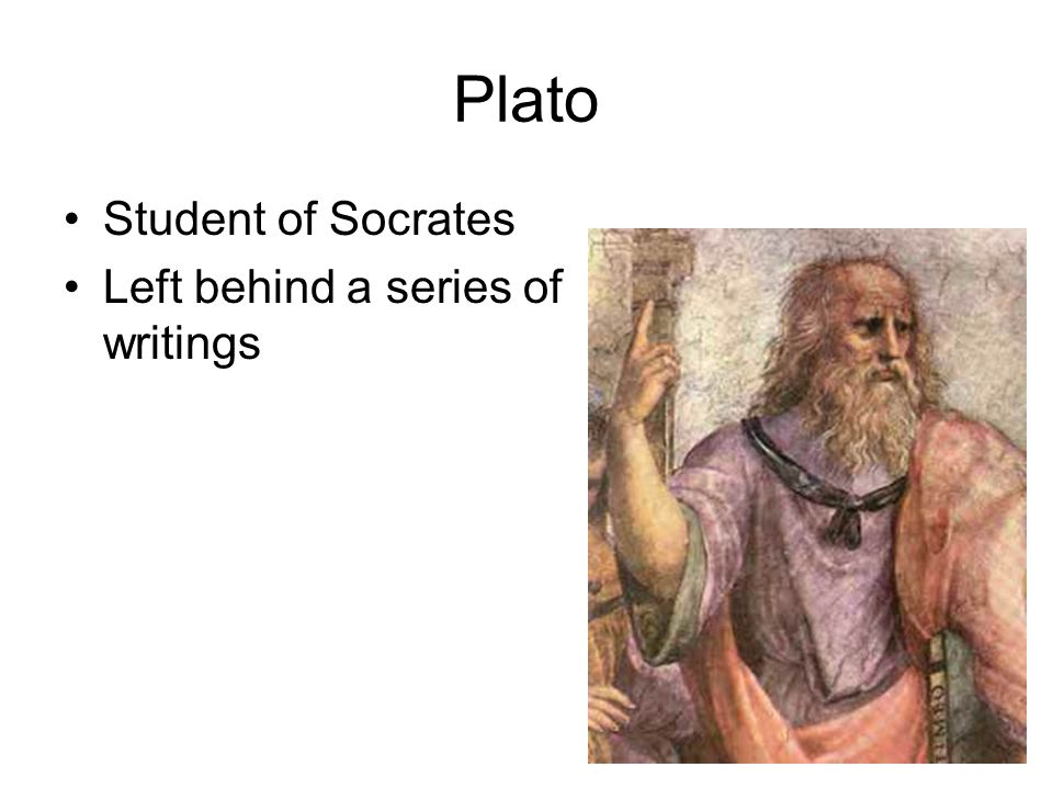 Plato Student of Socrates Left behind a series of writings