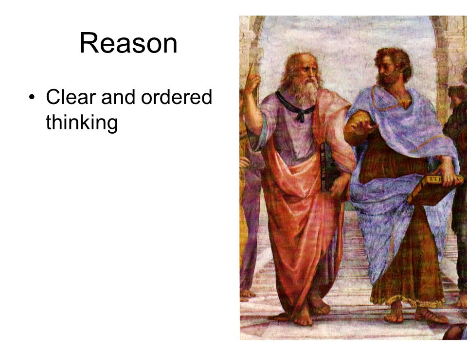Reason Clear and ordered thinking