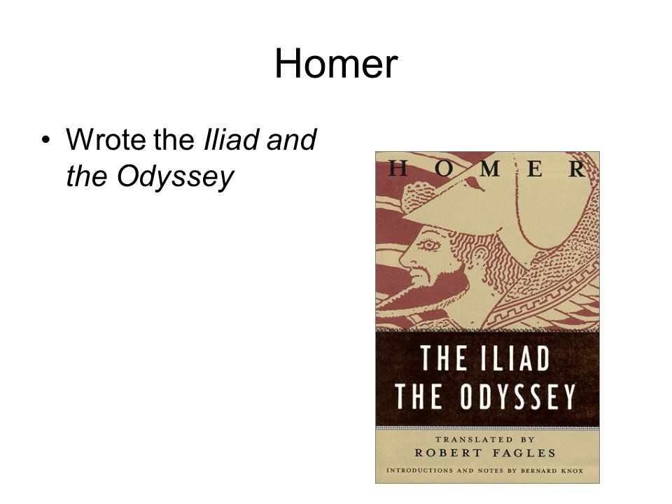Homer Wrote the Iliad and the Odyssey